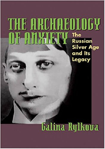 The Archaeology of Anxiety: The Russian Silver Age and its Legacy book written by Galina Rylkova