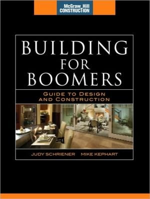 Building for Boomers (McGraw-Hill Construction Series): Guide to Design and Construction book written by Judy Schriener