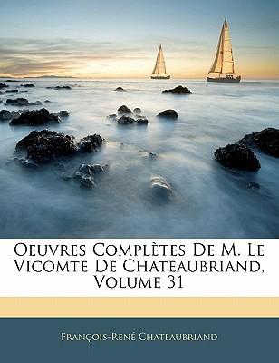 Oeuvres Compl Tes de M. Le Vicomte de Chateaubriand, Volume 31 book written by Chateaubriand, Franois-Ren
