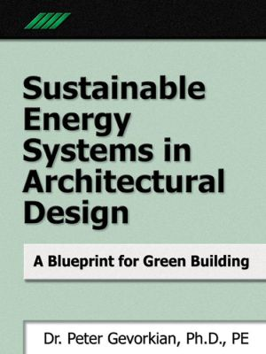Sustainable Energy Systems in Architectural Design: A Blueprint for Green Design book written by Peter Gevorkian