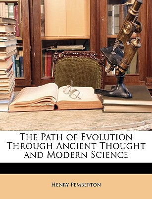 The Path of Evolution Through Ancient Thought and Modern Science written by Pemberton, Henry