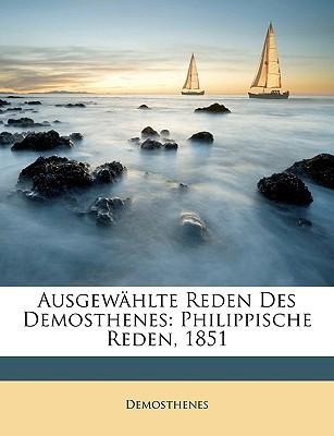 Ausgewhlte Reden Des Demosthenes: Philippische Reden, 1851 book written by Demosthenes, Demosthenes