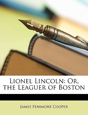 Lionel Lincoln: Or, the Leaguer of Boston written by Cooper, James Fenimore