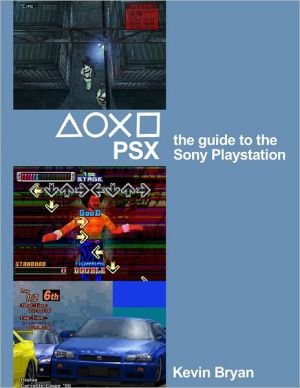 PSX: The Guide To The Sony Playstation written by Kevin Bryan