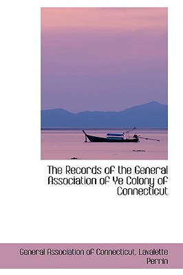 The Records of the General Association of Ye Colony of Connecticut book written by Connecticut, General Association of