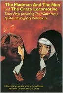 The Madman and the Nun and the Crazy Locomotive: Three Plays (Including the Water Hen) book written by Stanislaw Ignacy Witkiewicz