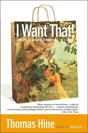 I Want That!: How We All Became Shoppers book written by Thomas Hine