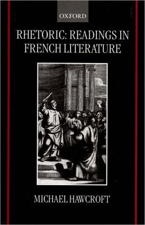 Rhetoric: Readings in French Literature written by Michael Hawcroft