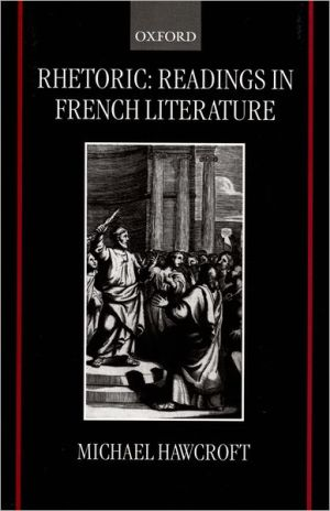 Rhetoric: Readings in French Literature book written by Michael Hawcroft
