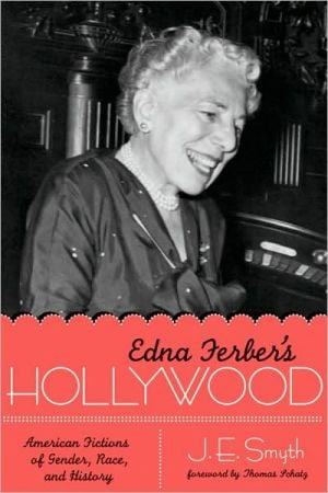 Edna Ferber's Hollywood: American Fictions of Gender, Race, and History book written by J. E. Smyth