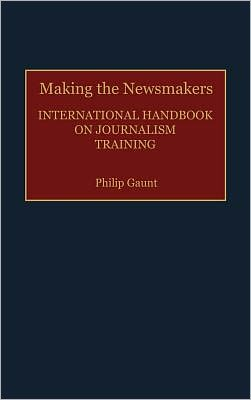 Making The Newsmakers book written by Philip Gaunt