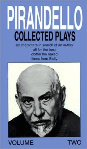 Luigi Pirandello : Collected Plays : Six Characters in Search of an Author, All for the Best, Clothe the Naked, Limes from Sicily, Vol. 2 book written by Luigi Pirandello