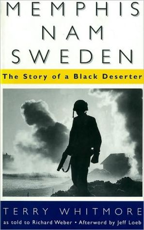 Memphis-Nam-Sweden: The Story of a Black Deserter book written by Terry Whitmore