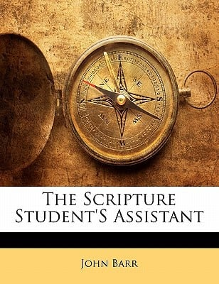 The Scripture Student's Assistant book written by Barr, John