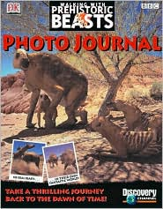 Walking with Prehistoric Beasts Photo Journal book written by Dorling Kindersley Publishing Staff