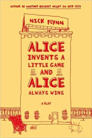 Alice Invents a Little Game and Alice Always Wins book written by Nick Flynn