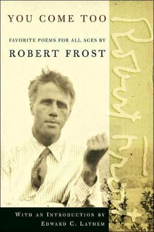 You Come Too: Favorite Poems for Readers of All Ages book written by Robert Frost