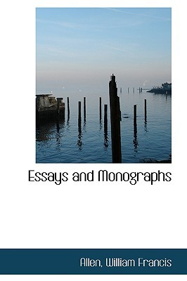 Essays and Monographs book written by Francis, Allen William