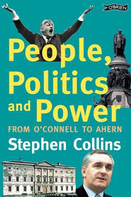 People, Politics and Power: From O'Connell to Ahern written by Collins, Stephen
