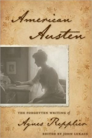 American Austen: The Forgotten Writing of Agnes Repplier written by Agnes Repplier