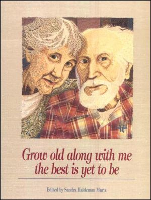 Grow Old Along With Me - The Best is Yet to Be book written by Sandra Martz