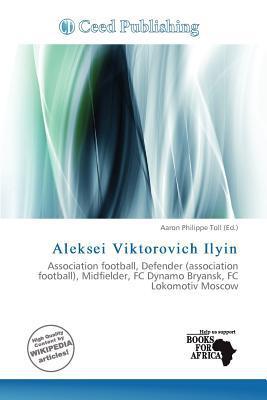 Aleksei Viktorovich Ilyin written by Aaron Philippe Toll