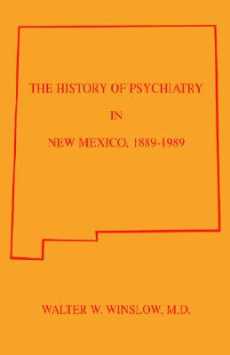 History Of Psychiatry In New Mexico 1889-1989 written by Walter Winslow