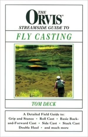 The Orvis Streamside Guide to Fly Casting book written by Tom Deck