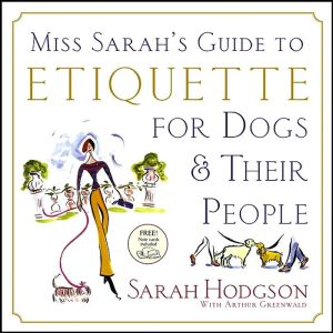 Miss Sarah's Guide to Etiquette for Dogs & Their People book written by Arthur Greenwald