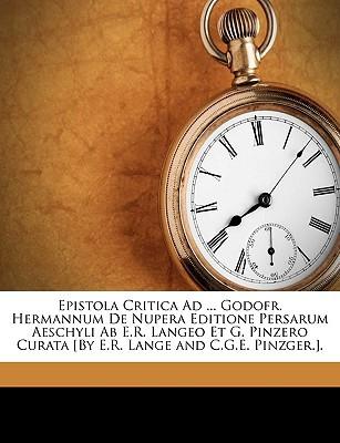 Epistola Critica Ad ... Godofr. Hermannum de Nupera Editione Persarum Aeschyli AB E.R. Langeo Et G. Pinzero Curata [By E.R. Lange and C.G.E. Pinzger.] book written by Aeschylus , Lange, Eduard Reinhold , Pinzger, Carl Gustav E.