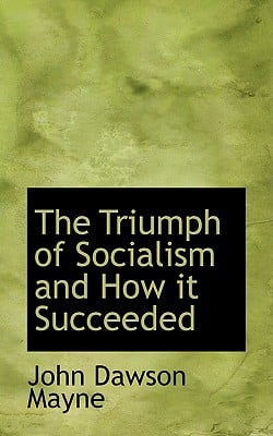 The Triumph of Socialism and How It Succeeded book written by Mayne, John Dawson