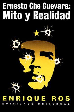 Ernesto Che Guevara: Mito Y Realidad book written by Enrique Ros