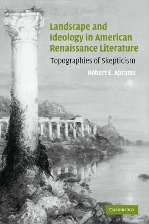 Landscape and Ideology in American Renaissance Literature: Topographies of Skepticism book written by Robert E. Abrams