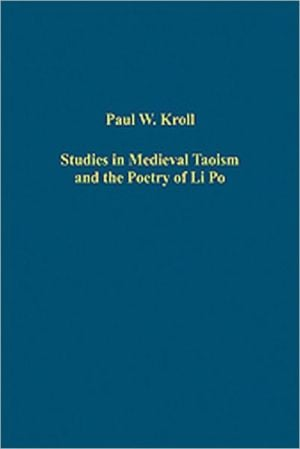 Studies in Medieval Taoism and the Poetry of Li Po book written by Paul W. Kroll