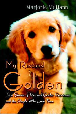 My Rescued Golden:True Stories of Rescued Golden Retrievers and the People Who Love Them book written by Marjorie McHann