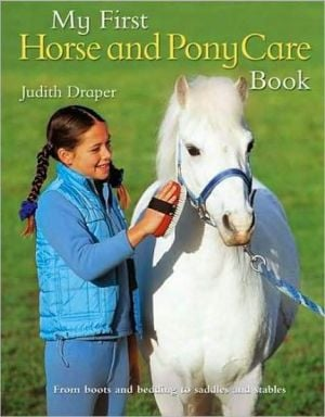 My First Horse and Pony Care Book book written by Judith Draper