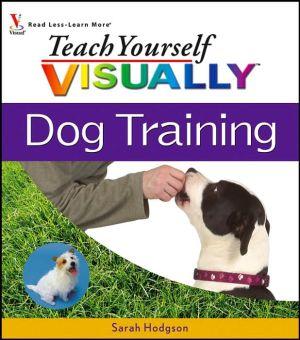 Teach Yourself VISUALLY Dog Training book written by Sarah Hodgson