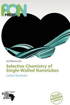 Selective Chemistry of Single-Walled Nanotubes written by Loki Radoslav