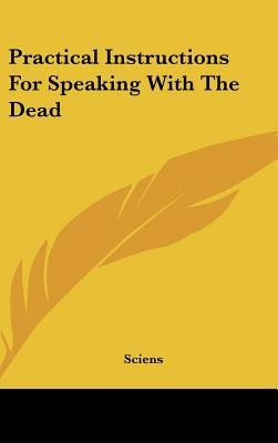 Practical Instructions for Speaking with the Dead written by Sciens