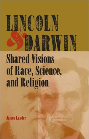 Lincoln and Darwin: Shared Visions of Race, Science, and Religion book written by James Lander