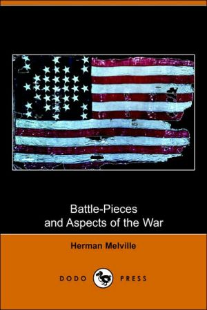 Battle-Pieces And Aspects Of The War book written by Herman Melville