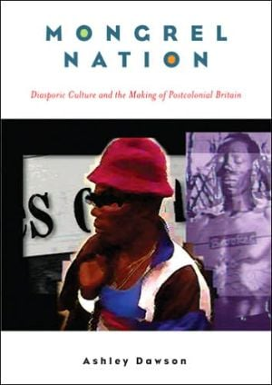 Mongrel Nation: Diasporic Culture and the Making of Postcolonial Britain book written by Ashley Dawson