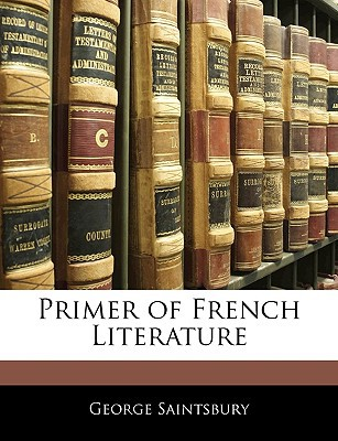 Primer of French Literature book written by Saintsbury, George