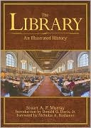 The Library: An Illustrated History book written by Stuart A. P. Murray