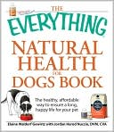 The Everything Natural Health for Dogs Book: The healthy, affordable way to ensure a long, happy life for your pet book written by Elaine Waldorf Gewirtz