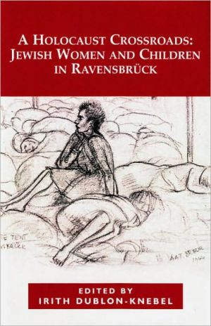 A Holocaust Crossroads: Jewish Women and Children in Ravensbruck written by Dublon-Knebel
