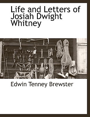 Life and Letters of Josiah Dwight Whitney written by Edwin Tenney Brewster