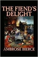 The Fiend's Delight book written by Ambrose Bierce