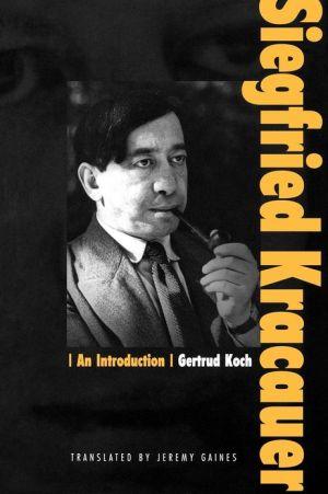 Siegfried Kracauer: An Introduction book written by Gertrud Koch