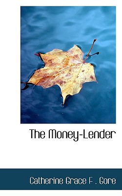 The Money-Lender book written by Grace F. Gore, Catherine
